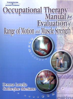 Occupational Therapy Manual for Evaluation of Range of Motion and Muscle Strength By Latella, Donna/ Meriano, Catherine